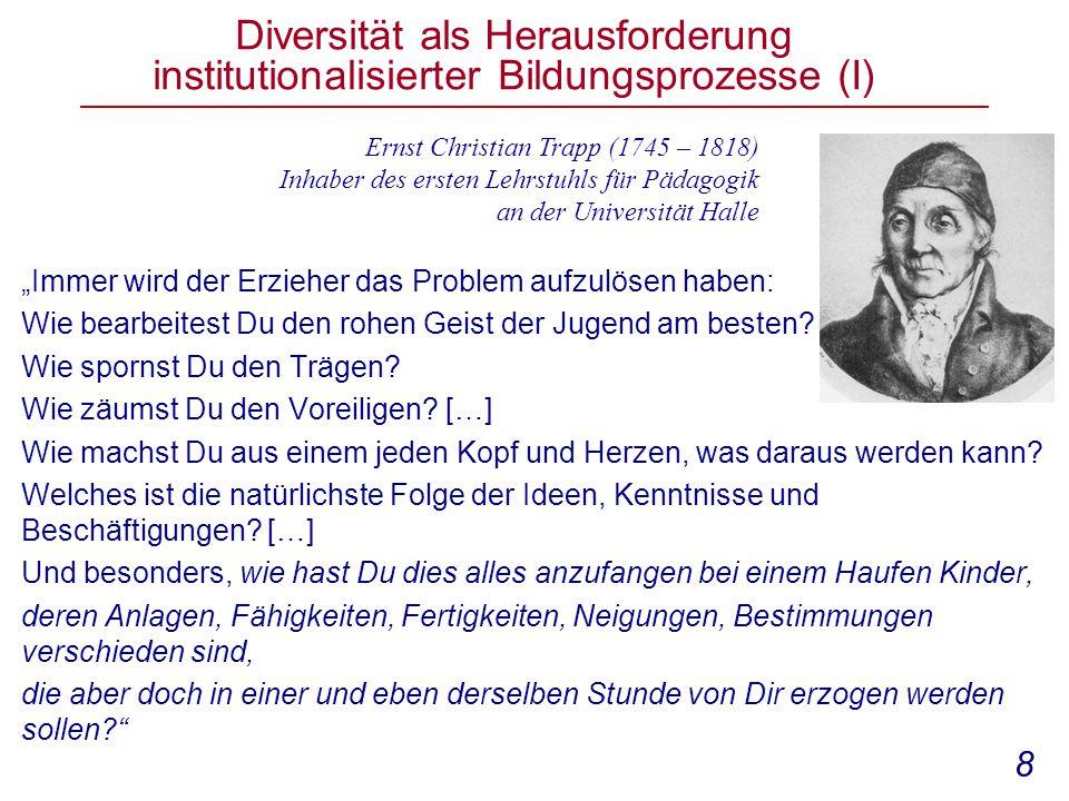 """9 Diversität als Herausforderung institutionalisierter Bildungsprozesse (II) Johann Friedrich Herbart (1776-1841) """"Die Verschiedenartigkeit der Köpfe ist das größte Hindernis der Schulbildung. (Herbart 1806)"""