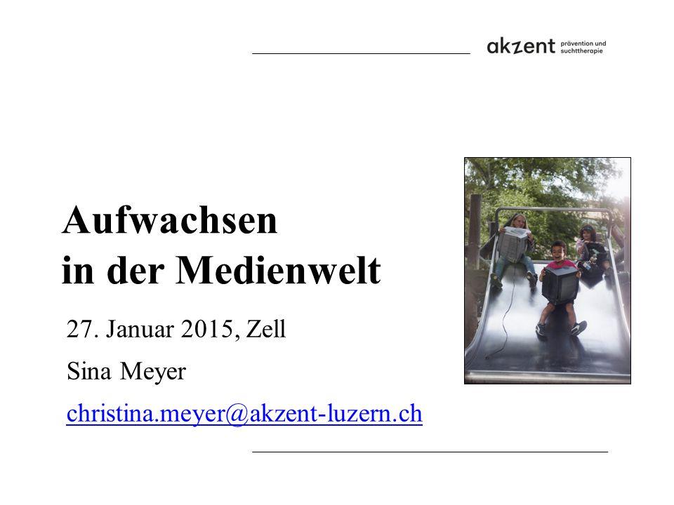 Aufwachsen in der Medienwelt 27. Januar 2015, Zell Sina Meyer christina.meyer@akzent-luzern.ch