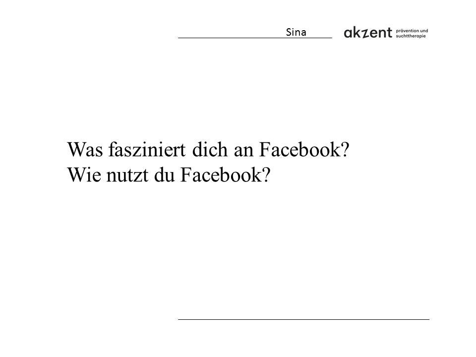 Was fasziniert dich an Facebook? Wie nutzt du Facebook? Sina