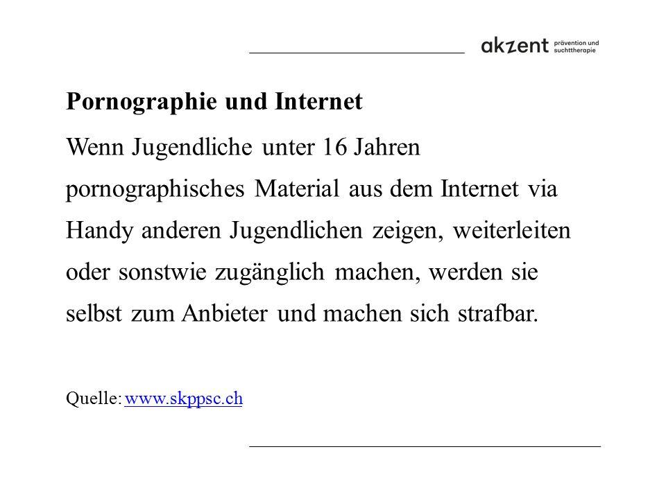 Pornographie und Internet Wenn Jugendliche unter 16 Jahren pornographisches Material aus dem Internet via Handy anderen Jugendlichen zeigen, weiterlei