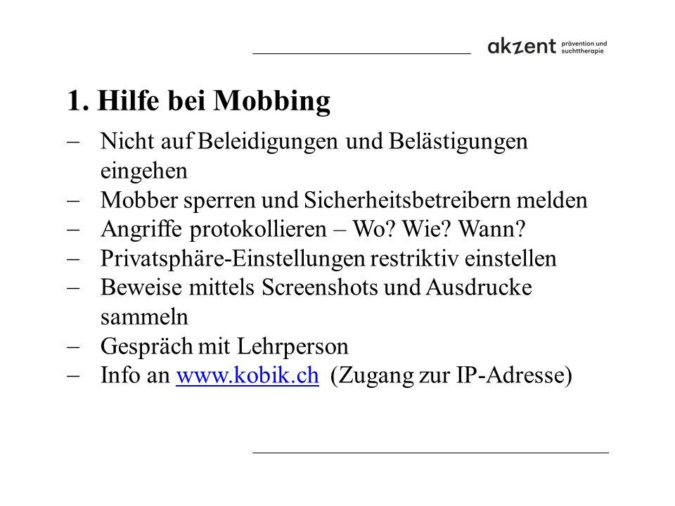 1. Hilfe bei Mobbing  Nicht auf Beleidigungen und Belästigungen eingehen  Mobber sperren und Sicherheitsbetreibern melden  Angriffe protokollieren