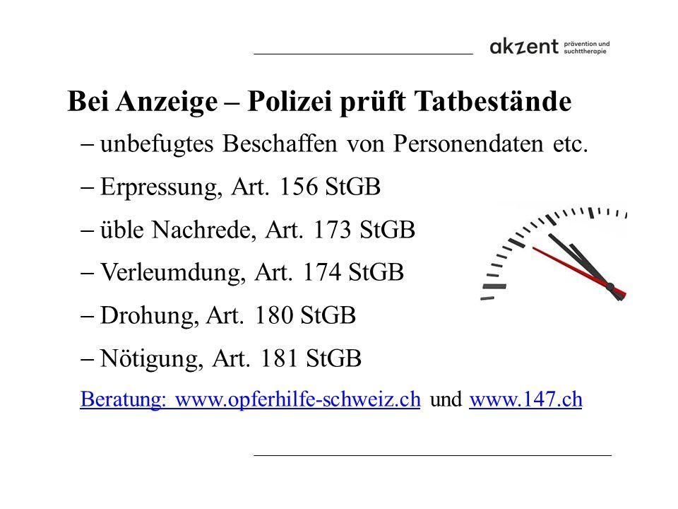 Bei Anzeige – Polizei prüft Tatbestände  unbefugtes Beschaffen von Personendaten etc.  Erpressung, Art. 156 StGB  üble Nachrede, Art. 173 StGB  Ve
