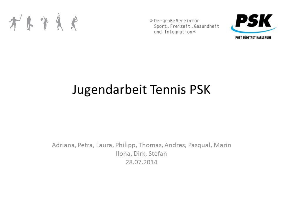 Strategie Jugendarbeit Tennis PSK (seit 2013) Langfristige Bindung der Kinder und Jugendlichen an den Verein Überführung der Jugendlichen in den Erwachsenensport Stärkung des Mannschaftsgefüges Weitere Steigerung der Attraktivität der Tennisabteilung im Kinder- und Jugendbereich