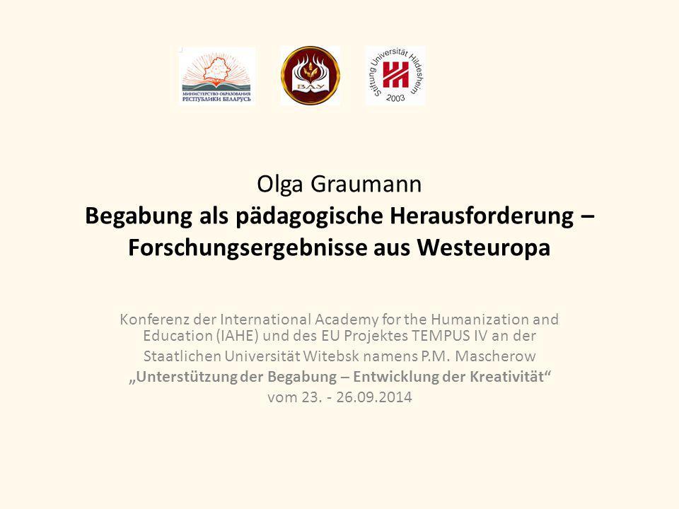 Olga Graumann Begabung als pädagogische Herausforderung – Forschungsergebnisse aus Westeuropa Konferenz der International Academy for the Humanization
