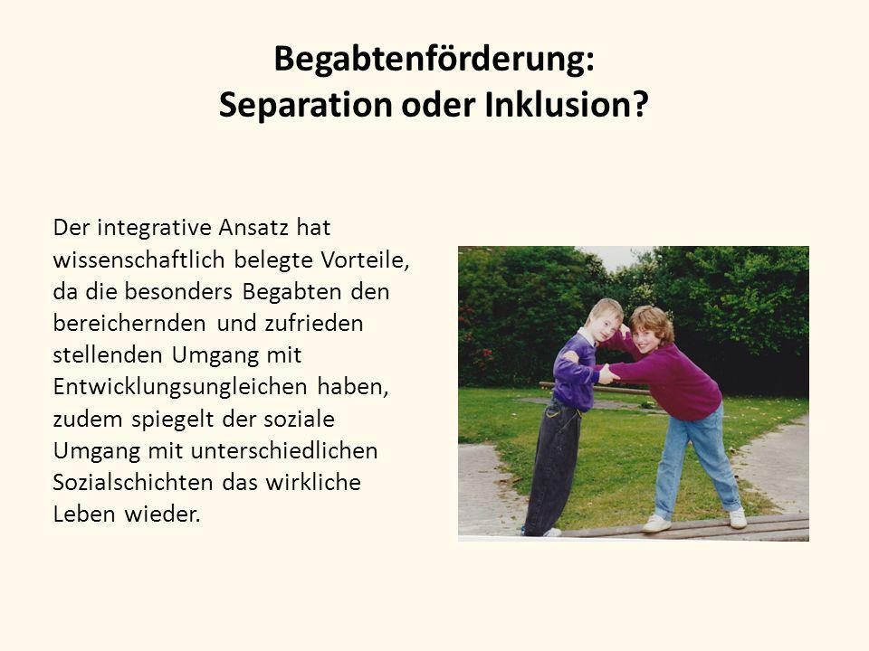 Begabtenförderung: Separation oder Inklusion? Der integrative Ansatz hat wissenschaftlich belegte Vorteile, da die besonders Begabten den bereichernde