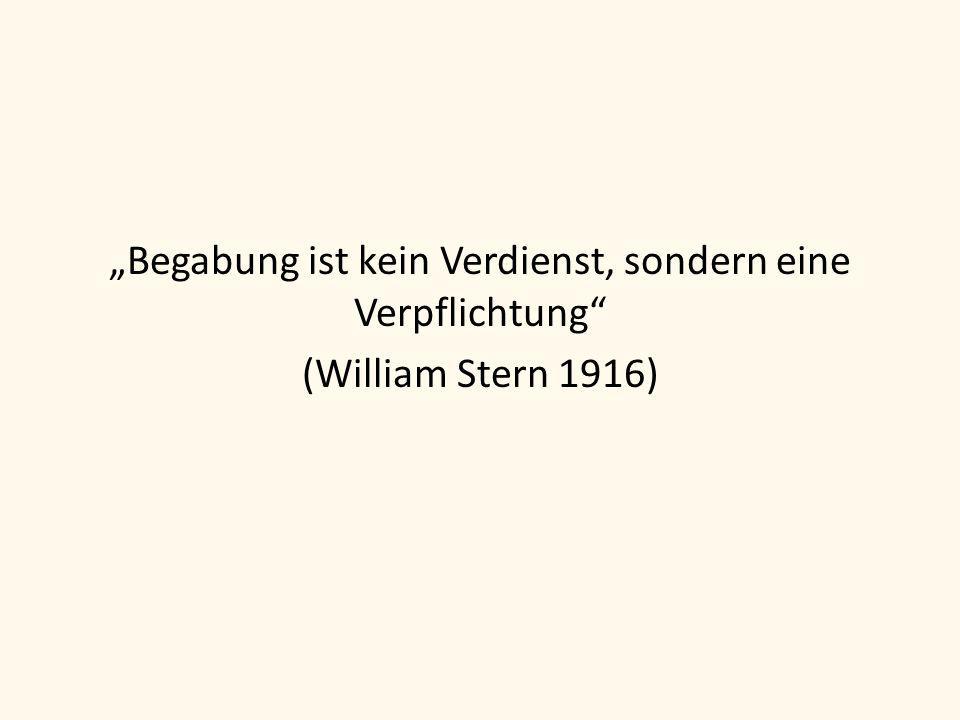"""""""Begabung ist kein Verdienst, sondern eine Verpflichtung"""" (William Stern 1916)"""