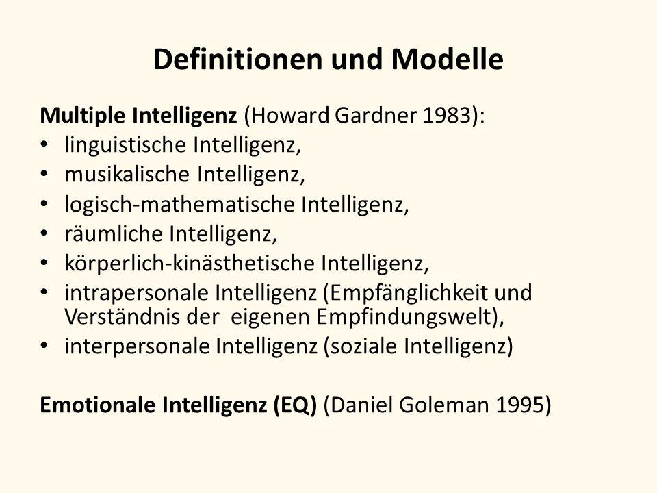 Definitionen und Modelle Multiple Intelligenz (Howard Gardner 1983): linguistische Intelligenz, musikalische Intelligenz, logisch-mathematische Intell
