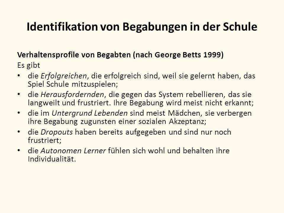 Identifikation von Begabungen in der Schule Verhaltensprofile von Begabten (nach George Betts 1999) Es gibt die Erfolgreichen, die erfolgreich sind, w