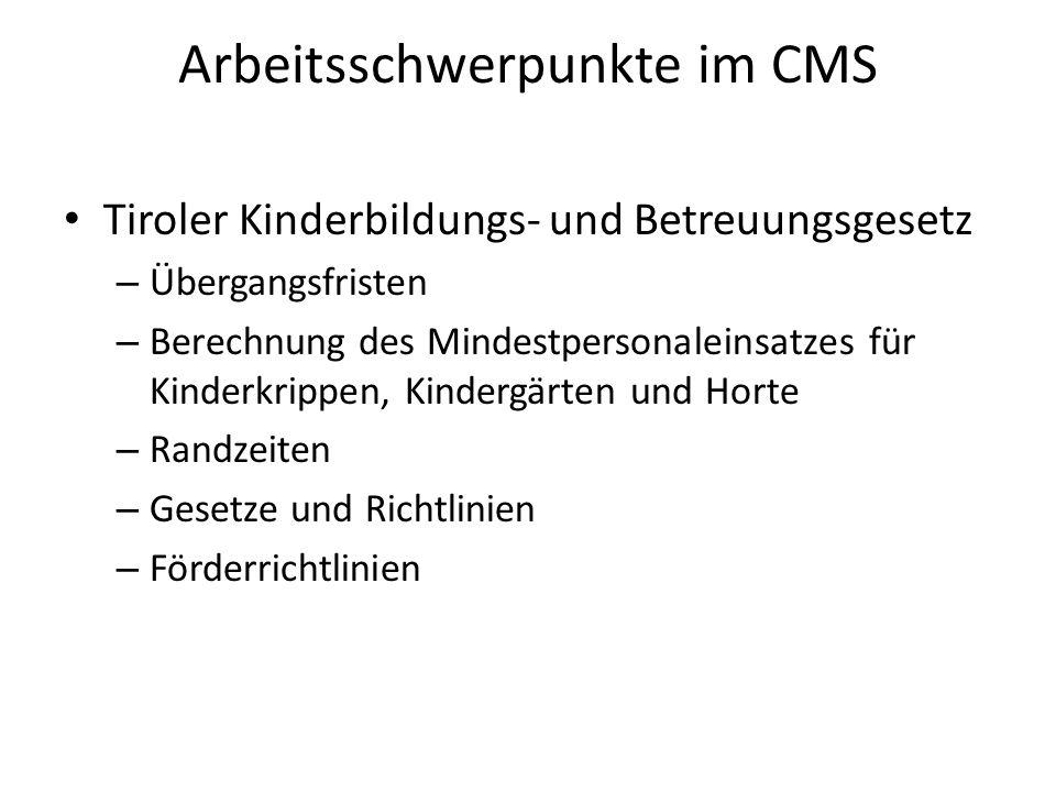 Arbeitsschwerpunkte im CMS Tiroler Kinderbildungs- und Betreuungsgesetz – Übergangsfristen – Berechnung des Mindestpersonaleinsatzes für Kinderkrippen, Kindergärten und Horte – Randzeiten – Gesetze und Richtlinien – Förderrichtlinien