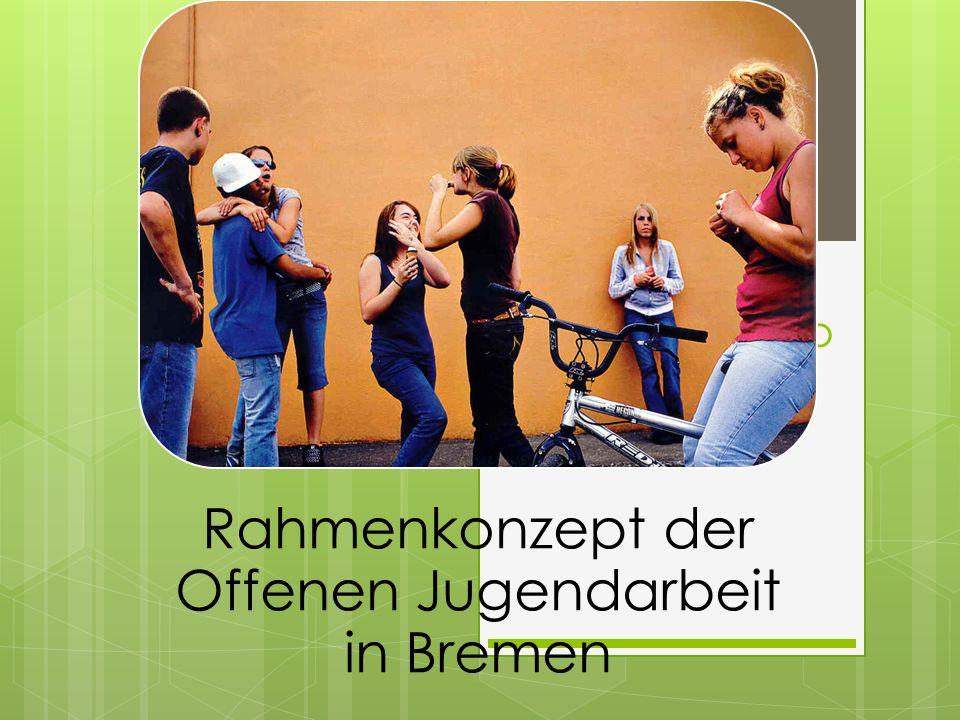 Rahmenkonzep t der OKJA Bremen Rahmenkonzept der Offenen Jugendarbeit in Bremen