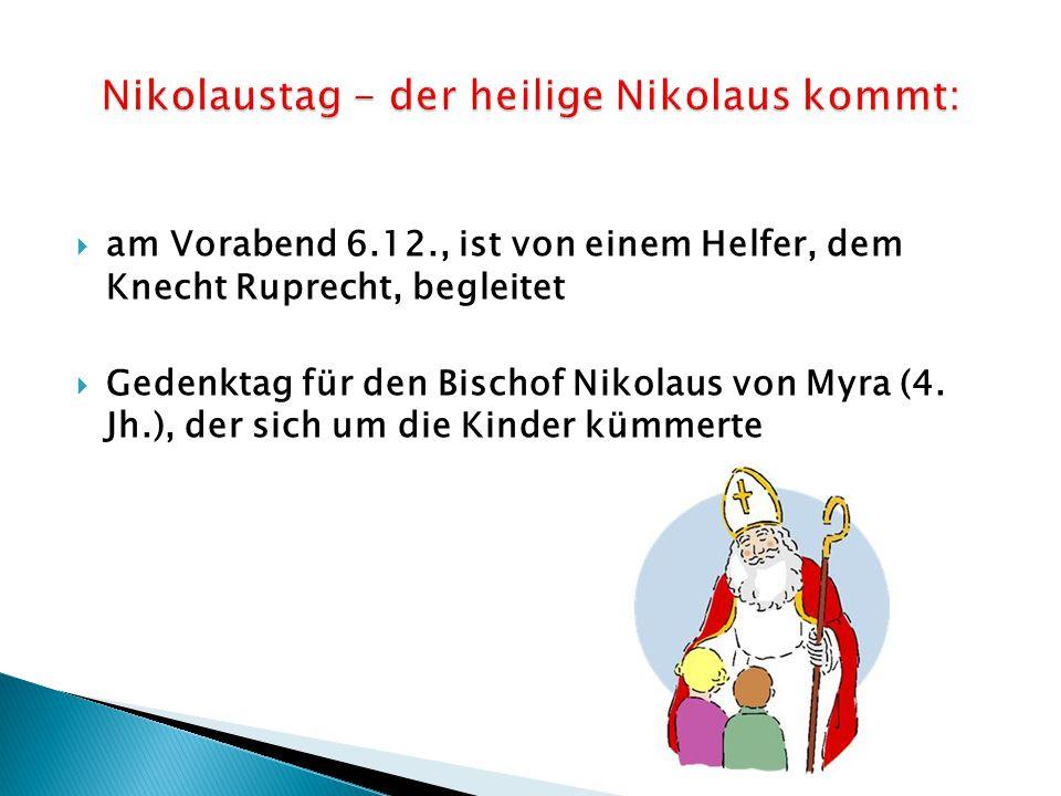  am Vorabend 6.12., ist von einem Helfer, dem Knecht Ruprecht, begleitet  Gedenktag für den Bischof Nikolaus von Myra (4.