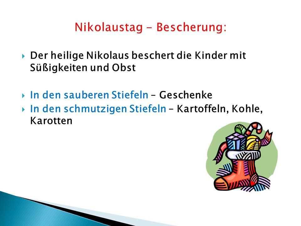  Der heilige Nikolaus beschert die Kinder mit Süßigkeiten und Obst  In den sauberen Stiefeln – Geschenke  In den schmutzigen Stiefeln – Kartoffeln, Kohle, Karotten