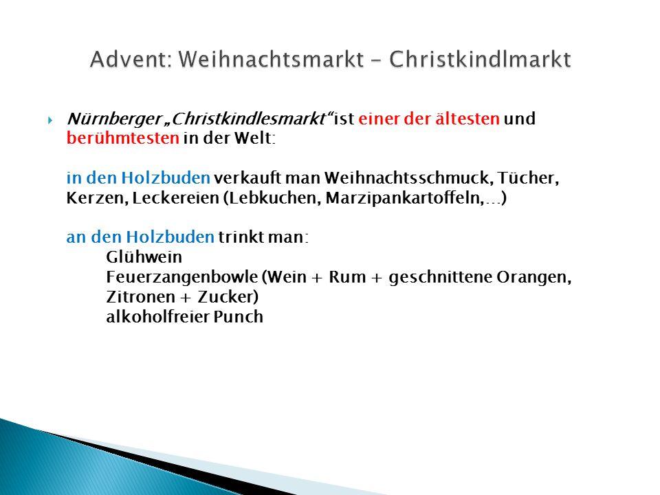 """ Nürnberger """"Christkindlesmarkt ist einer der ältesten und berühmtesten in der Welt: in den Holzbuden verkauft man Weihnachtsschmuck, Tücher, Kerzen, Leckereien (Lebkuchen, Marzipankartoffeln,…) an den Holzbuden trinkt man: Glühwein Feuerzangenbowle (Wein + Rum + geschnittene Orangen, Zitronen + Zucker) alkoholfreier Punch"""