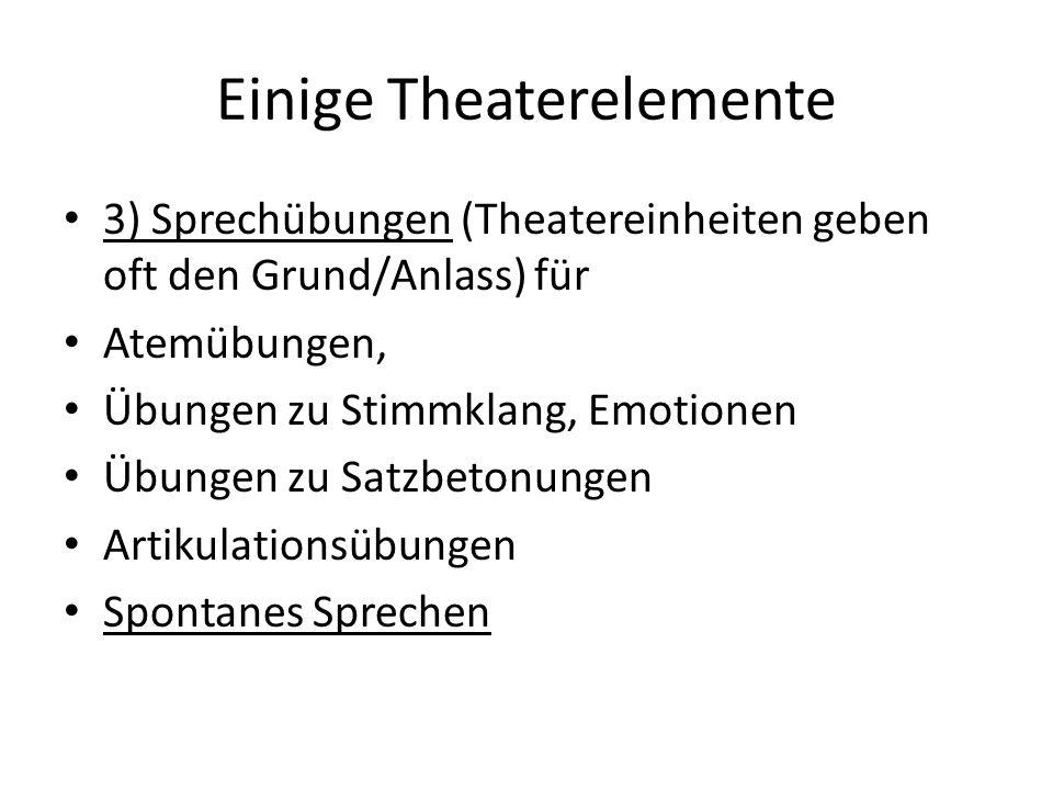 Einige Theaterelemente 3) Sprechübungen (Theatereinheiten geben oft den Grund/Anlass) für Atemübungen, Übungen zu Stimmklang, Emotionen Übungen zu Sat