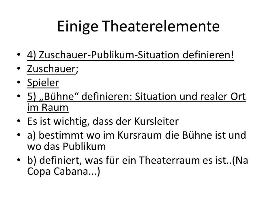 """Einige Theaterelemente 4) Zuschauer-Publikum-Situation definieren! Zuschauer; Spieler 5) """"Bühne"""" definieren: Situation und realer Ort im Raum Es ist w"""