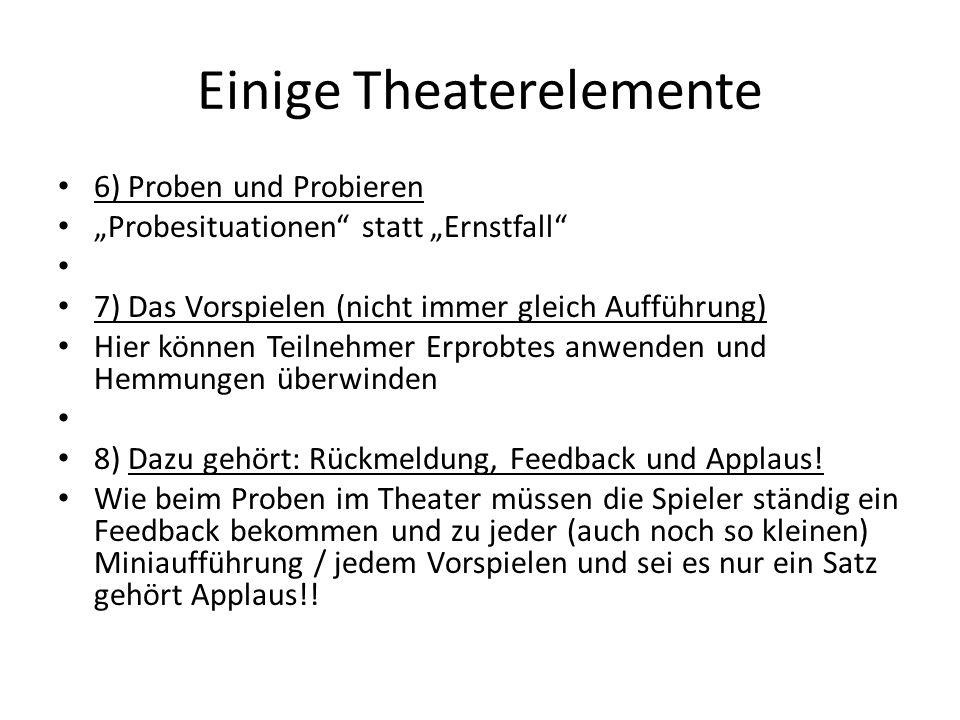 """Einige Theaterelemente 6) Proben und Probieren """"Probesituationen"""" statt """"Ernstfall"""" 7) Das Vorspielen (nicht immer gleich Aufführung) Hier können Teil"""