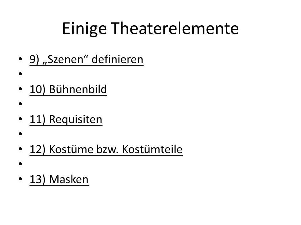 """Einige Theaterelemente 9) """"Szenen"""" definieren 10) Bühnenbild 11) Requisiten 12) Kostüme bzw. Kostümteile 13) Masken"""