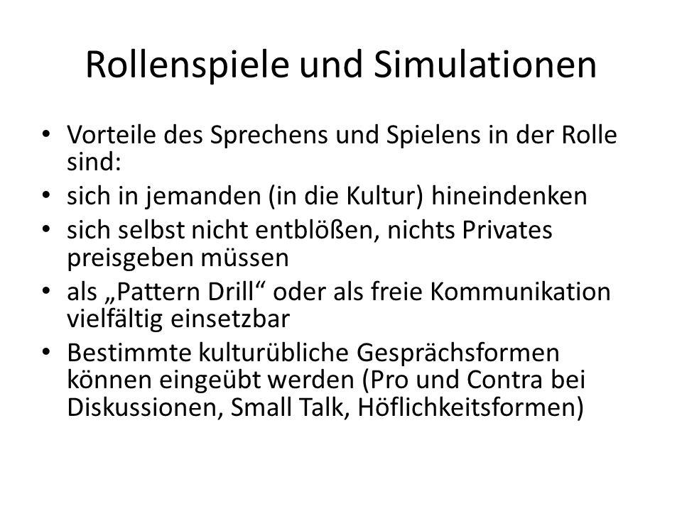 Rollenspiele und Simulationen Vorteile des Sprechens und Spielens in der Rolle sind: sich in jemanden (in die Kultur) hineindenken sich selbst nicht e