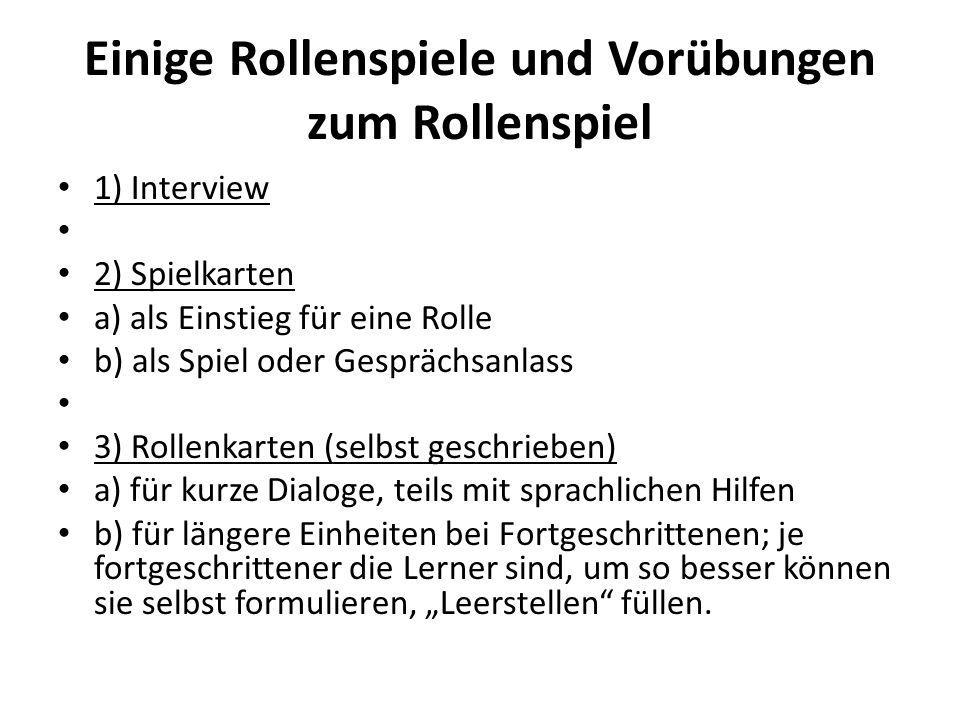 Einige Rollenspiele und Vorübungen zum Rollenspiel 1) Interview 2) Spielkarten a) als Einstieg für eine Rolle b) als Spiel oder Gesprächsanlass 3) Rol