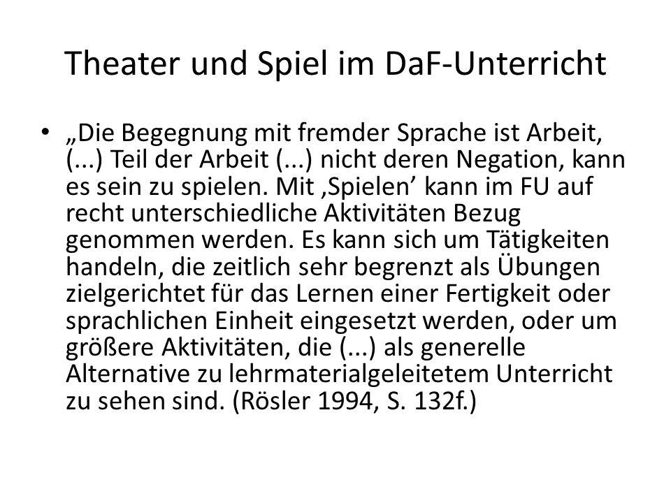 """Theater und Spiel im DaF-Unterricht """"Die Begegnung mit fremder Sprache ist Arbeit, (...) Teil der Arbeit (...) nicht deren Negation, kann es sein zu s"""