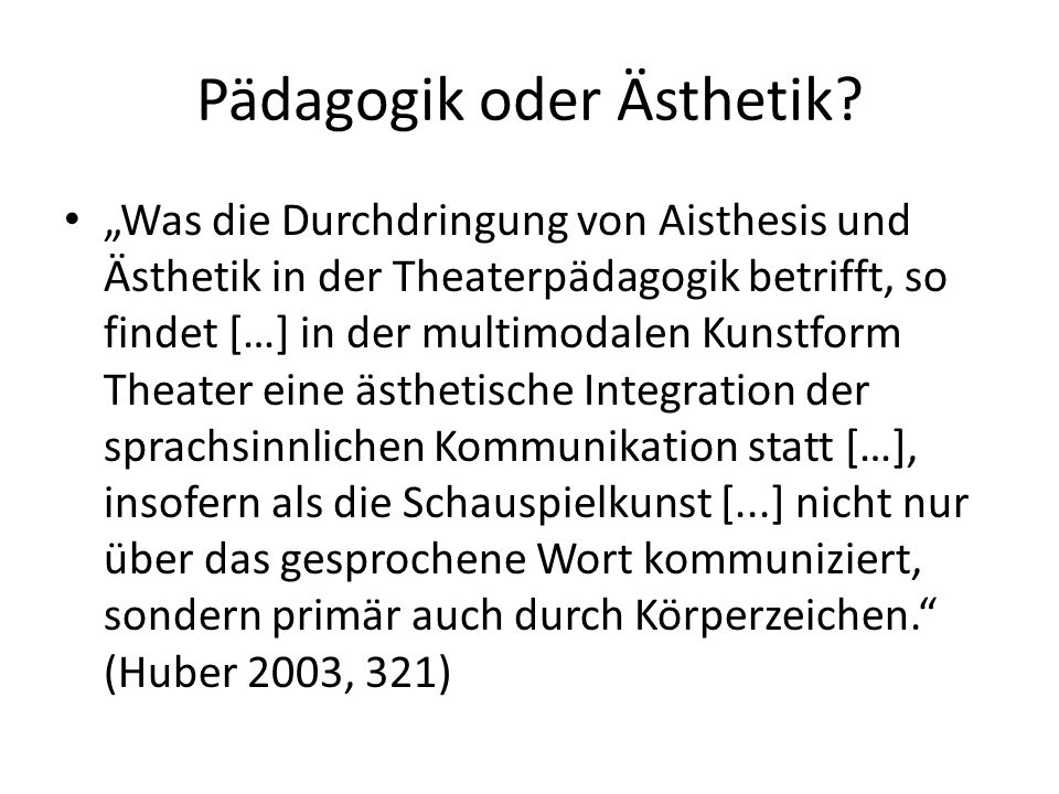 """Pädagogik oder Ästhetik? """"Was die Durchdringung von Aisthesis und Ästhetik in der Theaterpädagogik betrifft, so findet […] in der multimodalen Kunstfo"""