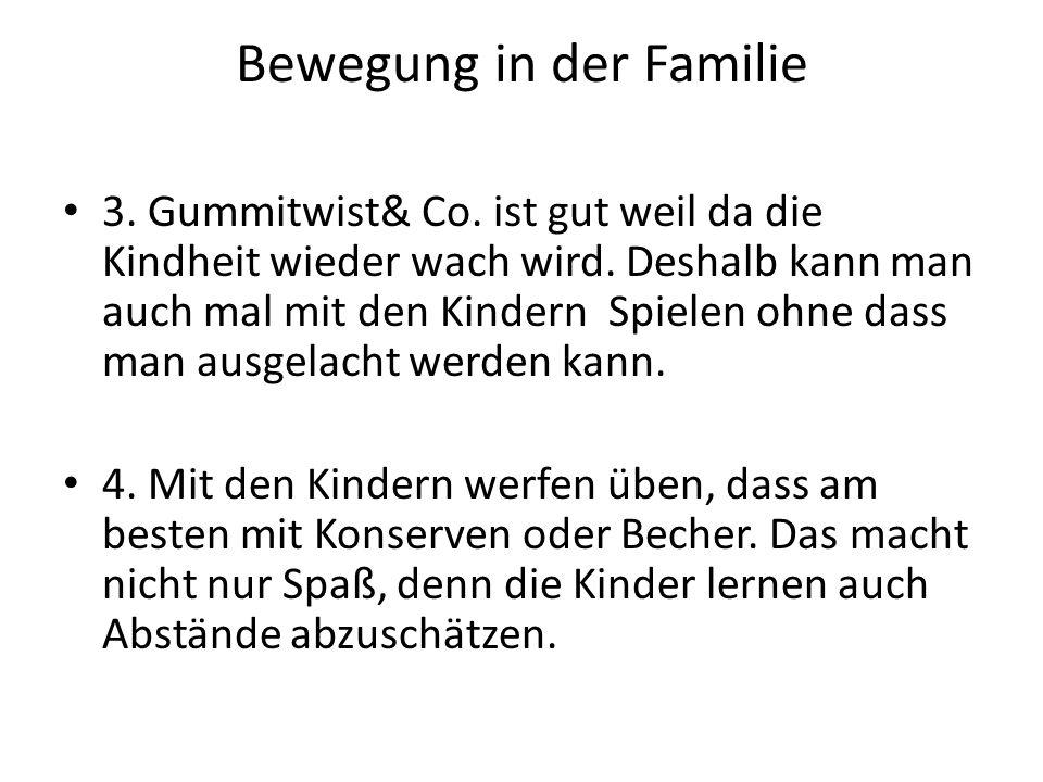 Bewegung in der Familie 3. Gummitwist& Co. ist gut weil da die Kindheit wieder wach wird. Deshalb kann man auch mal mit den Kindern Spielen ohne dass
