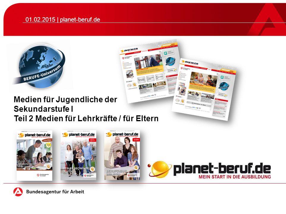 Medien für Jugendliche der Sekundarstufe I Teil 2 Medien für Lehrkräfte / für Eltern 01.02.2015 | planet-beruf.de
