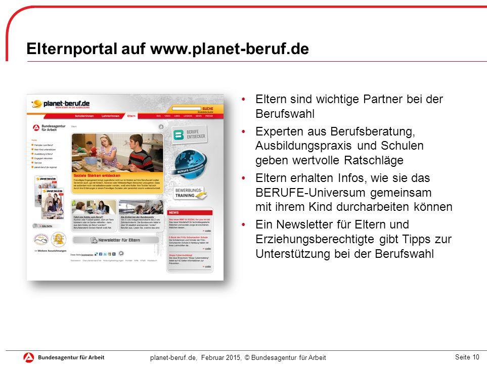 Seite 10 planet-beruf.de, Februar 2015, © Bundesagentur für Arbeit Elternportal auf www.planet-beruf.de Eltern sind wichtige Partner bei der Berufswah