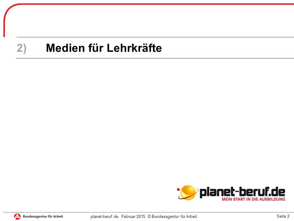 Seite 2 planet-beruf.de, Februar 2015, © Bundesagentur für Arbeit 2)Medien für Lehrkräfte