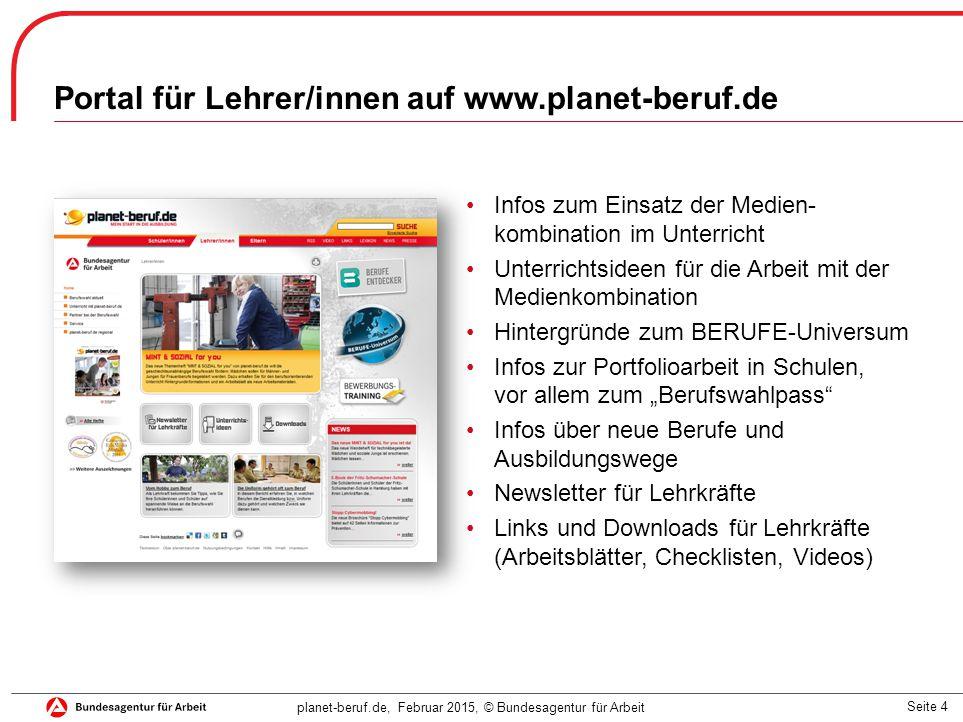 Seite 4 planet-beruf.de, Februar 2015, © Bundesagentur für Arbeit Portal für Lehrer/innen auf www.planet-beruf.de Infos zum Einsatz der Medien- kombin