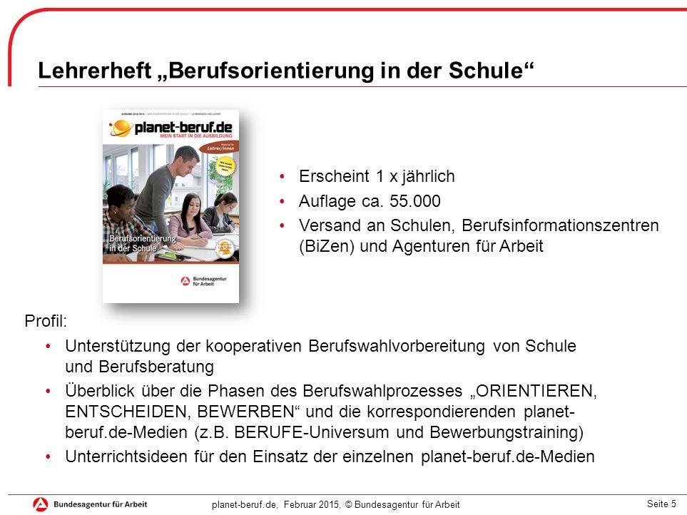 """Seite 5 planet-beruf.de, Februar 2015, © Bundesagentur für Arbeit Lehrerheft """"Berufsorientierung in der Schule"""" Erscheint 1 x jährlich Auflage ca. 55."""