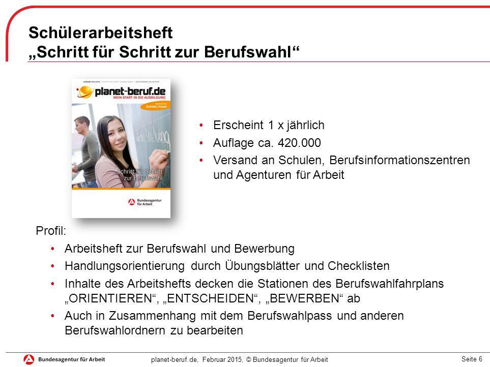 """Seite 6 planet-beruf.de, Februar 2015, © Bundesagentur für Arbeit Schülerarbeitsheft """"Schritt für Schritt zur Berufswahl"""" Erscheint 1 x jährlich Aufla"""
