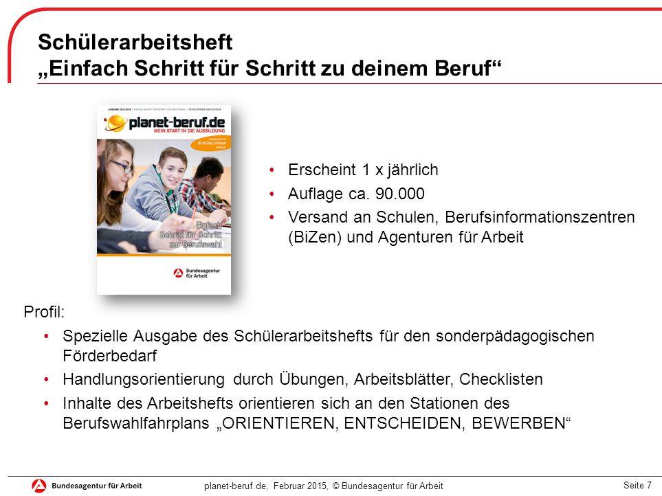 """Seite 7 planet-beruf.de, Februar 2015, © Bundesagentur für Arbeit Schülerarbeitsheft """"Einfach Schritt für Schritt zu deinem Beruf"""" Erscheint 1 x jährl"""