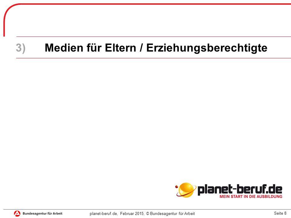 Seite 8 planet-beruf.de, Februar 2015, © Bundesagentur für Arbeit 3)Medien für Eltern / Erziehungsberechtigte