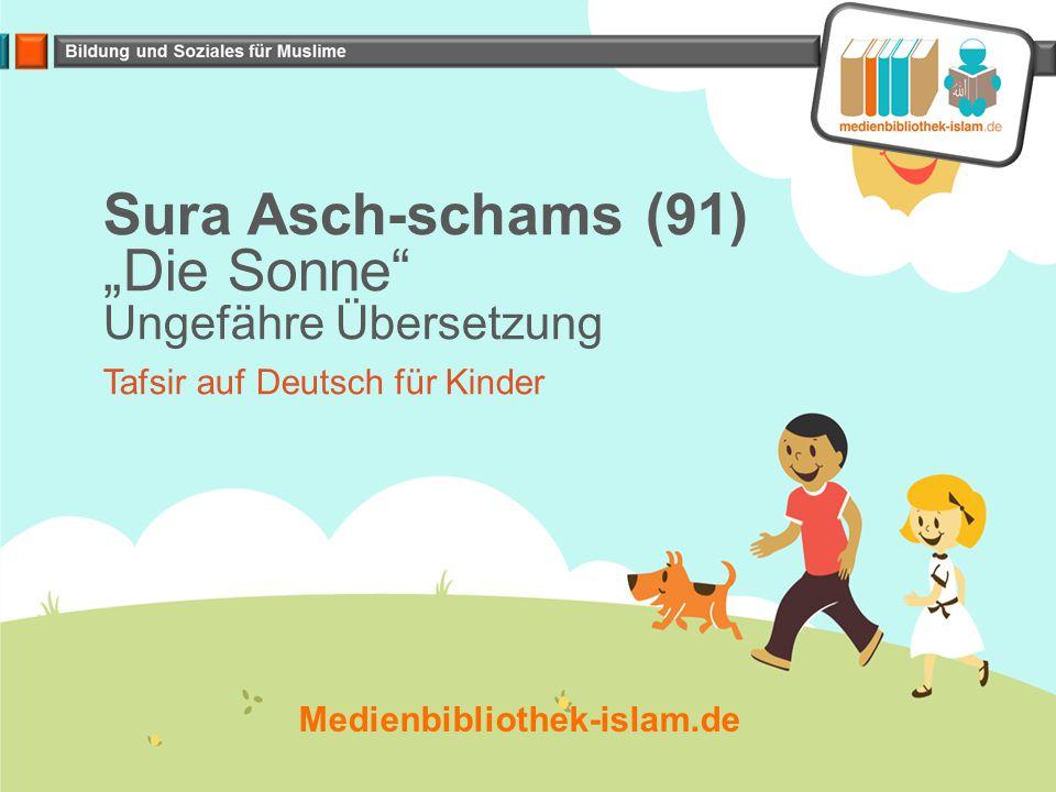 """Sura Asch-schams (91) """"Die Sonne Ungefähre Übersetzung Tafsir auf Deutsch für Kinder Medienbibliothek-islam.de"""