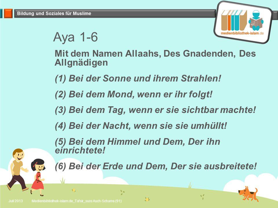 Aya 1-6 Mit dem Namen Allaahs, Des Gnadenden, Des Allgnädigen (1) Bei der Sonne und ihrem Strahlen.