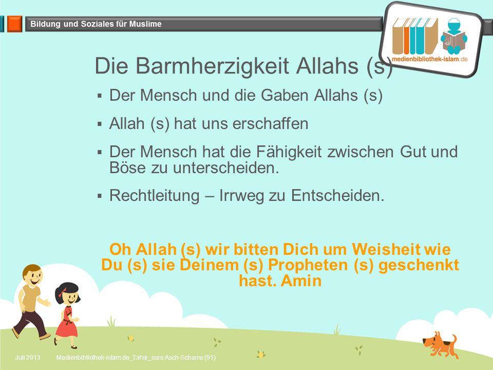 Die Barmherzigkeit Allahs (s)  Der Mensch und die Gaben Allahs (s)  Allah (s) hat uns erschaffen  Der Mensch hat die Fähigkeit zwischen Gut und Böse zu unterscheiden.