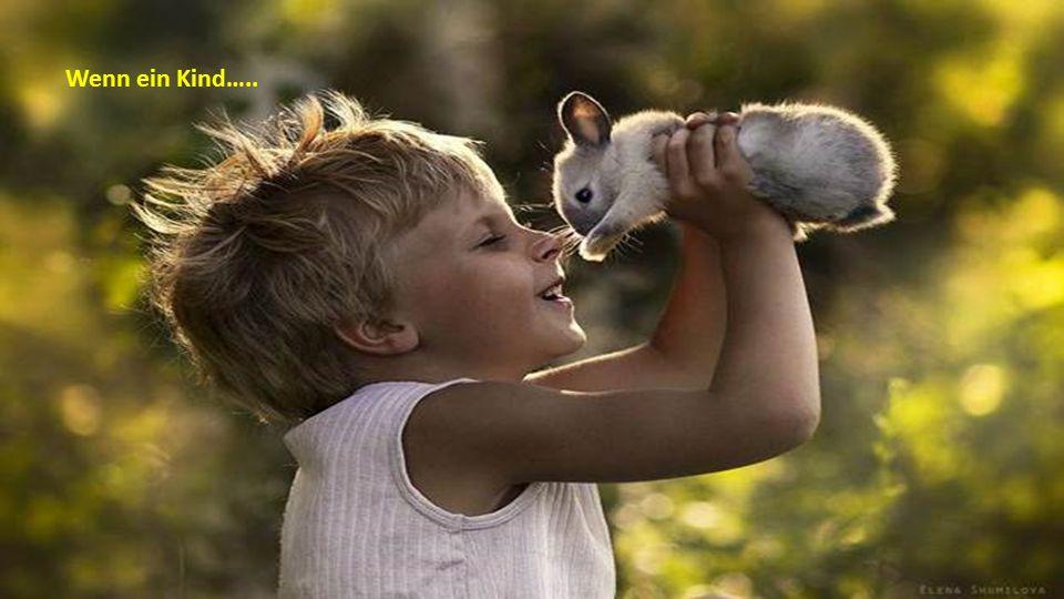 Wenn ein Kind geborgen lebt, lernt es… zu vertrauen.