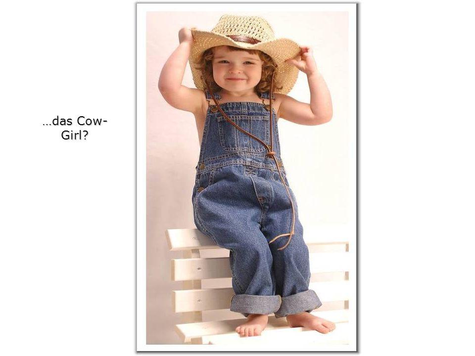 …das Cow- Girl?
