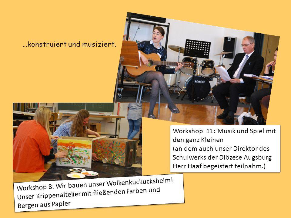 Workshop 11: Musik und Spiel mit den ganz Kleinen (an dem auch unser Direktor des Schulwerks der Diözese Augsburg Herr Haaf begeistert teilnahm.) Work
