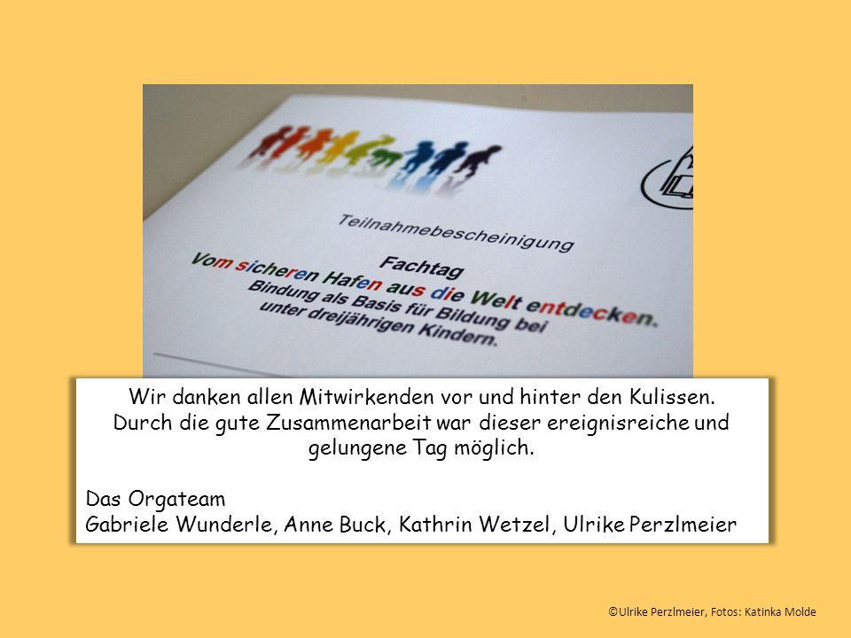 ©Ulrike Perzlmeier, Fotos: Katinka Molde Wir danken allen Mitwirkenden vor und hinter den Kulissen. Durch die gute Zusammenarbeit war dieser ereignisr