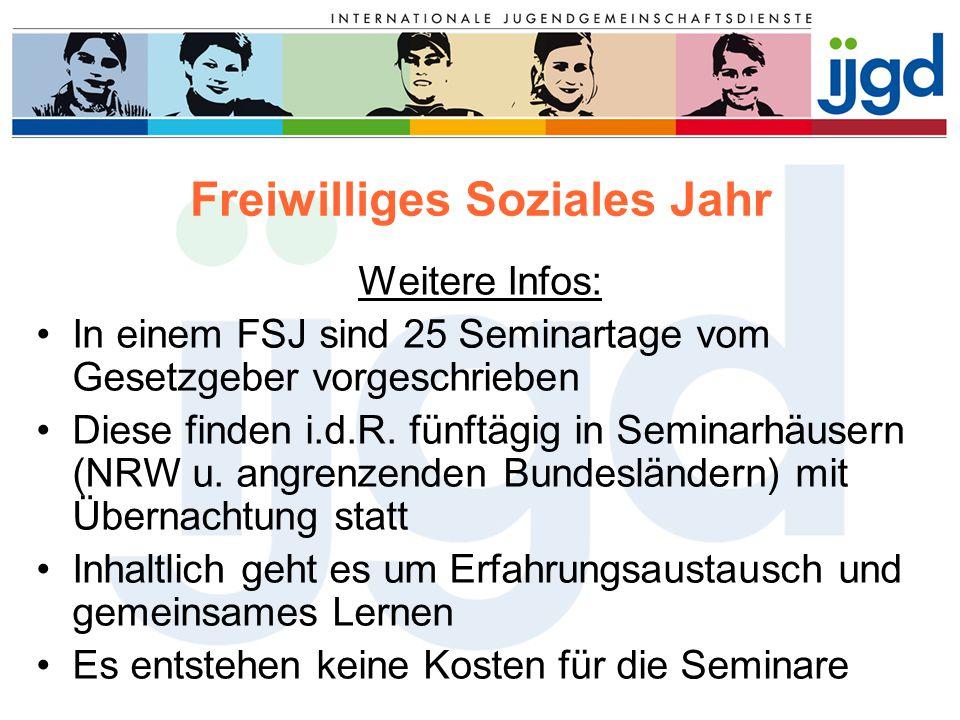 Weitere Infos: In einem FSJ sind 25 Seminartage vom Gesetzgeber vorgeschrieben Diese finden i.d.R. fünftägig in Seminarhäusern (NRW u. angrenzenden Bu