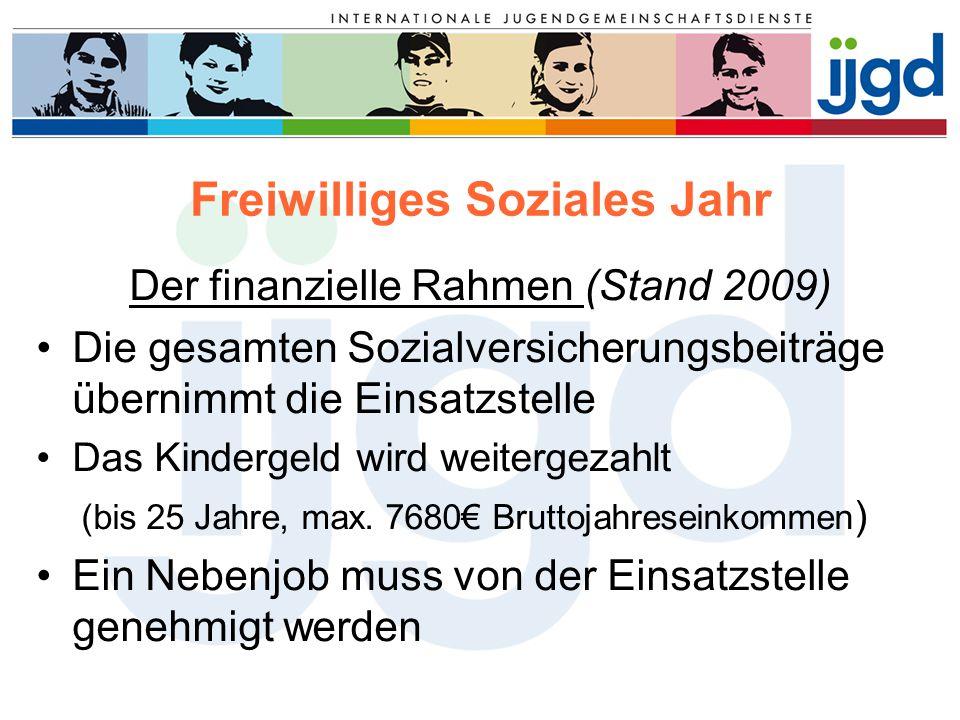 Freiwilliges Soziales Jahr Der finanzielle Rahmen (Stand 2009) Die gesamten Sozialversicherungsbeiträge übernimmt die Einsatzstelle Das Kindergeld wir