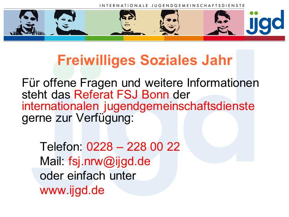 Freiwilliges Soziales Jahr Für offene Fragen und weitere Informationen steht das Referat FSJ Bonn der internationalen jugendgemeinschaftsdienste gerne