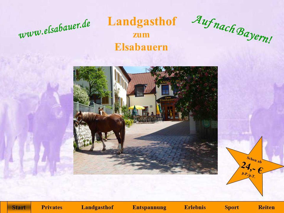 Landgasthof zum Elsabauern Start Privates Landgasthof Entspannung Erlebnis Sport Reiten www.elsabauer.de Auf nach Bayern! Start Schon ab 24,- € p.P./p