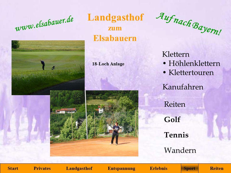 Landgasthof zum Elsabauern Start Privates Landgasthof Entspannung Erlebnis Sport Reiten www.elsabauer.de Auf nach Bayern! Golf Tennis Reiten Klettern
