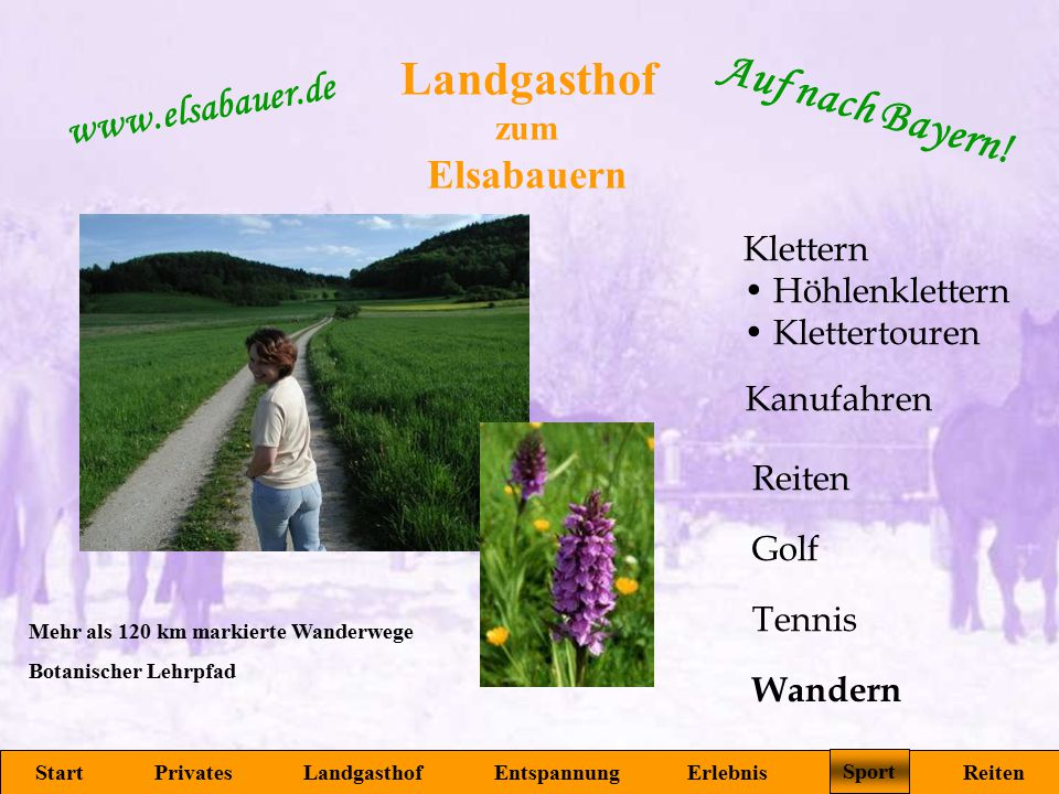 Landgasthof zum Elsabauern Start Privates Landgasthof Entspannung Erlebnis Sport Reiten www.elsabauer.de Auf nach Bayern! Mehr als 120 km markierte Wa