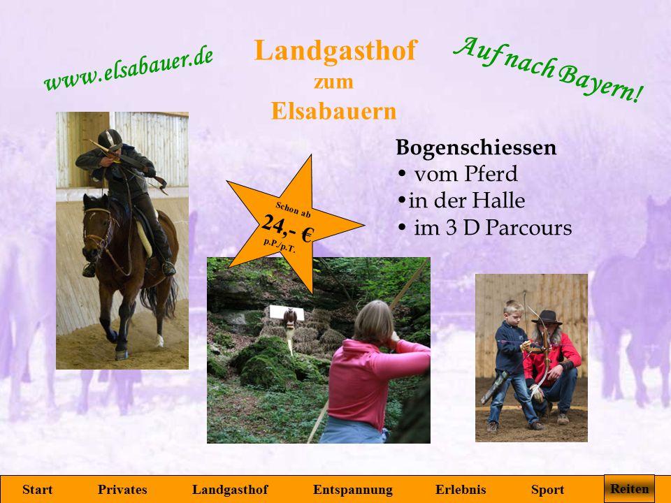 Landgasthof zum Elsabauern Start Privates Landgasthof Entspannung Erlebnis Sport Reiten www.elsabauer.de Auf nach Bayern! Bogenschiessen vom Pferd in