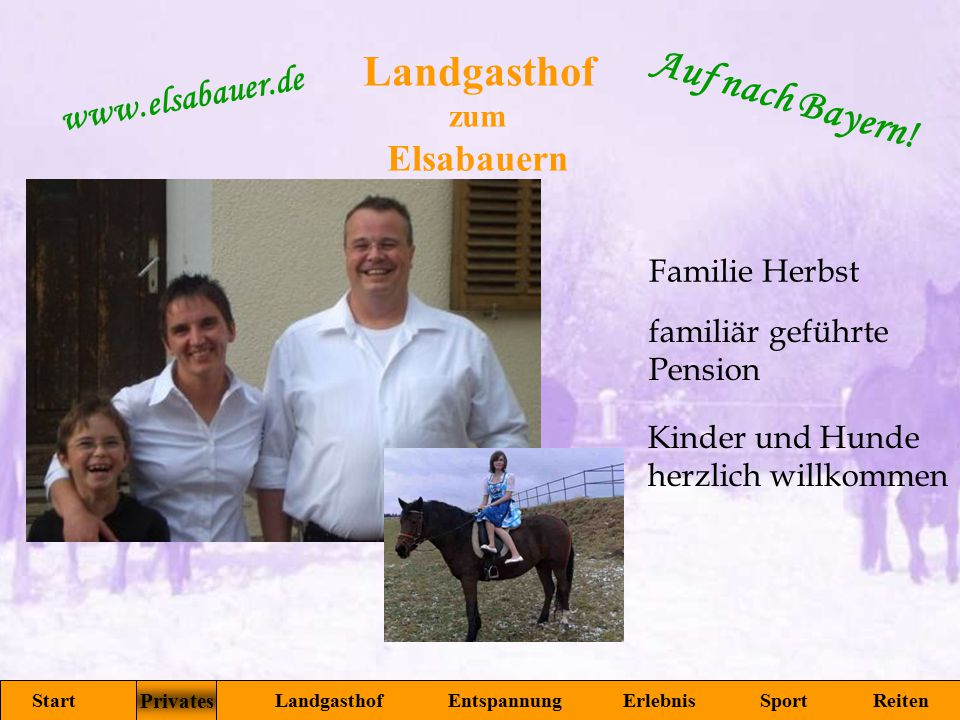 Landgasthof zum Elsabauern Start Privates Landgasthof Entspannung Erlebnis Sport Reiten www.elsabauer.de Auf nach Bayern! Familie Herbst familiär gefü