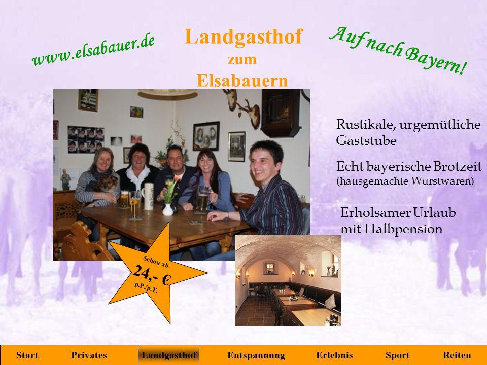 Landgasthof zum Elsabauern Start Privates Landgasthof Entspannung Erlebnis Sport Reiten www.elsabauer.de Auf nach Bayern! Rustikale, urgemütliche Gast